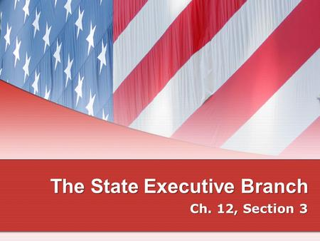 The State Executive Branch Ch. 12, Section 3. Office of the Governor The governor is the state's chief executive. Qualifications Must be an American citizen.