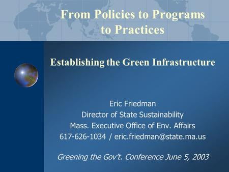 From Policies to Programs to Practices Establishing the Green Infrastructure Eric Friedman Director of State Sustainability Mass. Executive Office of Env.