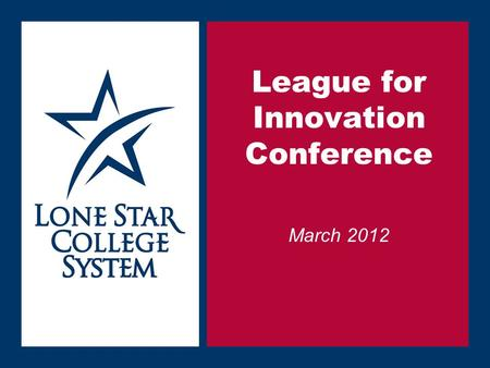 SLIDE 1 League for Innovation Conference March 2012.