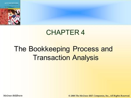 McGraw-Hill/Irwin © 2008 The McGraw-Hill Companies, Inc., All Rights Reserved. 4-1 CHAPTER 4 The Bookkeeping Process and Transaction Analysis McGraw-Hill/Irwin.