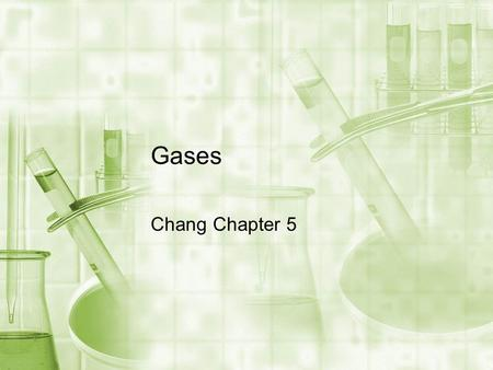 Gases Chang Chapter 5. Chapter 5 Outline Gas Characteristics Pressure The Gas Laws Density and Molar Mass of a Gas Dalton's Law of Partial Pressure Kinetic.