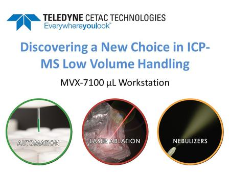Discovering a New Choice in ICP- MS Low Volume Handling MVX-7100 µL Workstation.