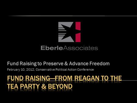 Fund Raising to Preserve & Advance Freedom February 10, 2012, Conservative Political Action Conference.