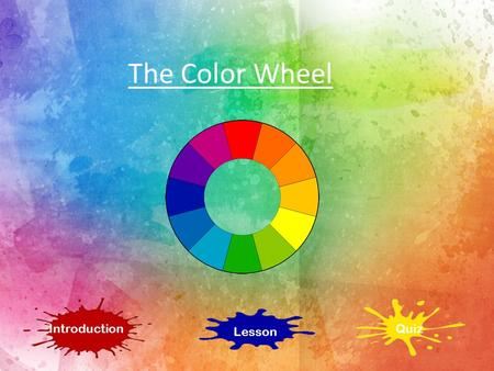 The Color Wheel Introduction Lesson Quiz Introduction Subject: Art – the Color Wheel Grade level: 2 nd and 3 rd grade students Objective: To learn about.
