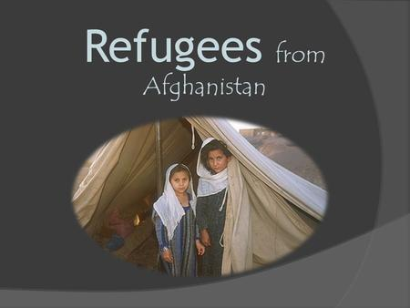Refugees from Afghanistan What exactly is a Refugee?  A refugee is somebody who has been displaced from their home for economic, political, and social.