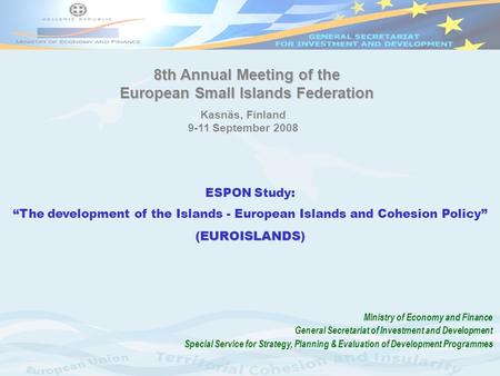"ESPON Study: ""The development of the Islands - European Islands and Cohesion Policy"" EUROISLANDS (EUROISLANDS) Ministry of Economy and Finance General."