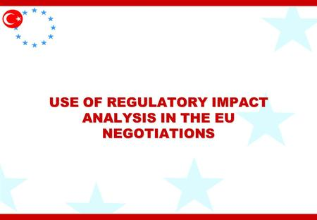 USE OF REGULATORY IMPACT ANALYSIS IN THE EU NEGOTIATIONS.
