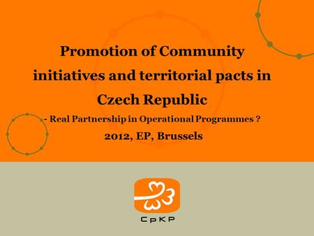 Promotion of Community initiatives and territorial pacts in Czech Republic - Real Partnership in Operational Programmes ? 2012, EP, Brussels.