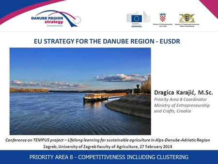 EU STRATEGY FOR THE DANUBE REGION - EUSDR Conference on TEMPUS project – Lifelong learning for sustainable agriculture in Alps-Danube-Adriatic Region Zagreb,
