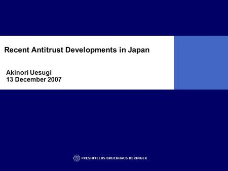 Akinori Uesugi 13 December 2007 Recent Antitrust Developments in Japan.