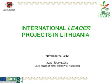 INTERNATIONAL LEADER PROJECTS IN LITHUANIA November 9, 2012 Ilona Sadovskaite Chief specialist of the Ministry of Agriculture.