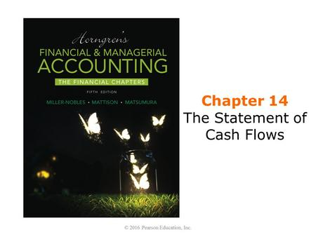 Chapter 14 The Statement of Cash Flows. Learning Objectives 1.Identify the purposes of the statement of cash flows and distinguish among operating, investing,