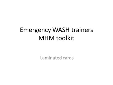 Emergency WASH trainers MHM toolkit Laminated cards.