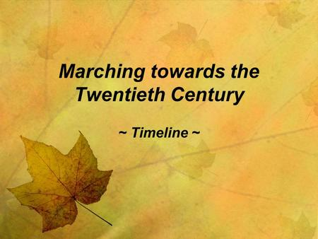 Marching towards the Twentieth Century ~ Timeline ~