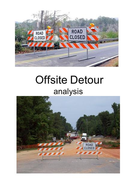 Offsite Detour analysis. Calculation of detour length Distance along SR 10030.54 + 0.66 = 1.20 0.54 0.66 Distance along SR 23210.91 + 0.47 + 0.66.