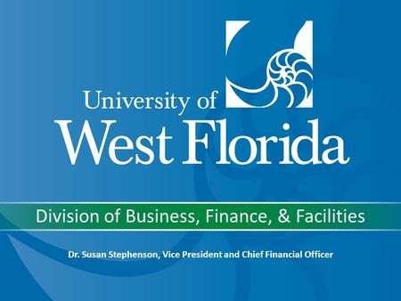 Division of Business, Finance, & Facilities Dr. Susan Stephenson, Vice President and Chief Financial Officer.
