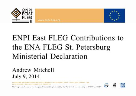 ENPI East FLEG Contributions to the ENA FLEG St. Petersburg Ministerial Declaration Andrew Mitchell July 9, 2014.