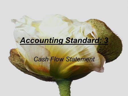 Accounting Standard: 3 Cash Flow Statement. Accounting standard-3 is mandatory for listed companies and entity with a turnover exceeding Rs.50 crore.