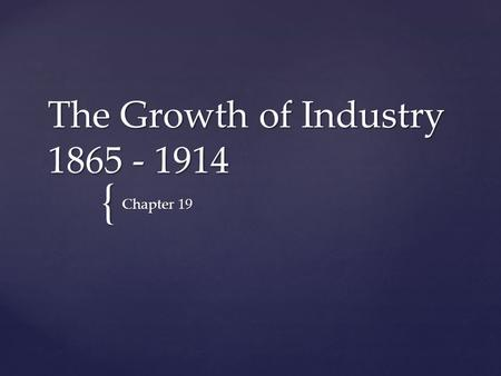 { The Growth of Industry 1865 - 1914 <strong>Chapter</strong> 19. { Railroads Lead the Way <strong>Chapter</strong> 19 – Section 1.