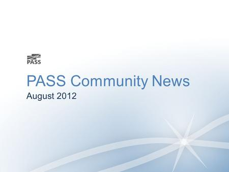 PASS Community News August 2012. SQLSaturday Events Previous USA Events Aug 11#161 East Iowa Aug 18 #164 Cleveland Aug 25 #125 Oklahoma City Sept 8#167.