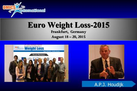 A.P.J. Houdijk Euro Weight Loss-2015 Frankfurt, Germany August 18 – 20, 2015.