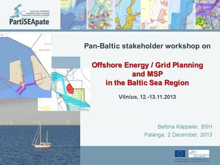 Part-financed by the European Union (European Regional Development Fund) Offshore Energy / Grid Planning and MSP in the Baltic Sea Region Pan-Baltic stakeholder.