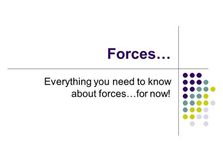 Forces… Everything you need to know about forces…for now!