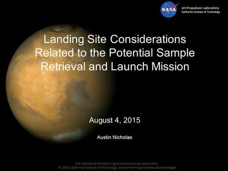 Jet Propulsion Laboratory California Institute of Technology August 4, 2015 Austin Nicholas Landing Site Considerations Related to the Potential Sample.
