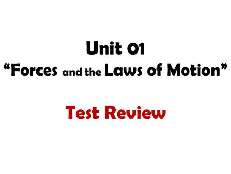 "Unit 01 ""Forces and the Laws of Motion"" Test Review."