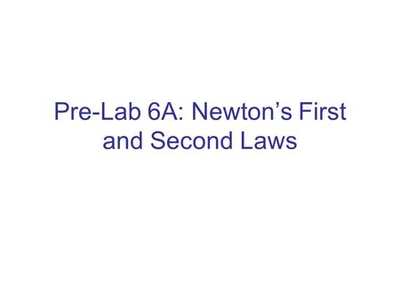 Pre-Lab 6A: Newton's First and Second Laws