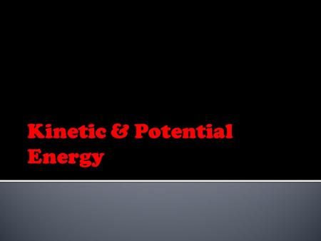 KINETIC ENERGY  Energy of motion  Energy used when something is moving POTENTIAL ENERGY  Stored energy  Energy that is waiting to be used.
