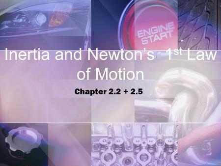 Inertia and Newton's 1 st Law of Motion Chapter 2.2 + 2.5.