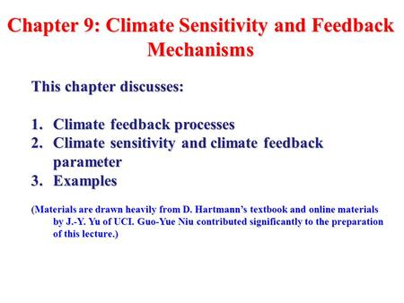 Chapter 9: Climate Sensitivity and Feedback Mechanisms This chapter discusses: 1.Climate feedback processes 2.Climate sensitivity and climate feedback.