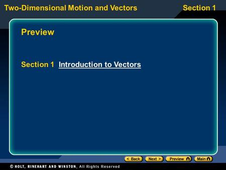 Two-Dimensional Motion and VectorsSection 1 Preview Section 1 Introduction to VectorsIntroduction to Vectors.