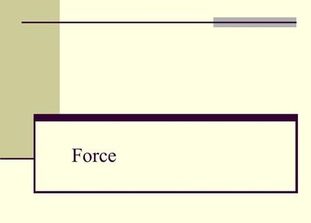 Force. Objective Use the equation: net force = mass x acceleration.