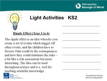 Light Activities KS2 Education & Cultural Services Department Ripple Effect (Year 3 to 6) The ripple effect is an idea whereby you create a set of events.