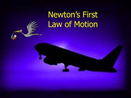 Newton's First Law of Motion Newton's First Law of Motion What it says: An object at rest will remain at rest and an object in motion will remain in.