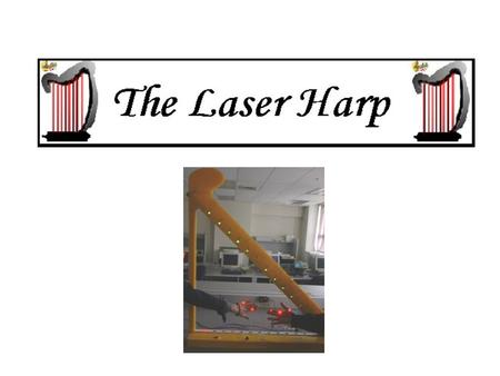 Laser Harp 2002 Introduction: Purpose and Scope Electronic musical toy, not an instrument Uses laser beams instead of strings Teaching capability.