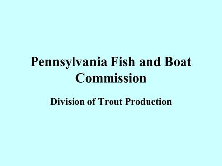 Pennsylvania Fish and Boat Commission Division of Trout Production.