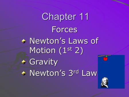 Chapter 11 Forces Newton's Laws of Motion (1 st 2) Gravity Newton's 3 rd Law.