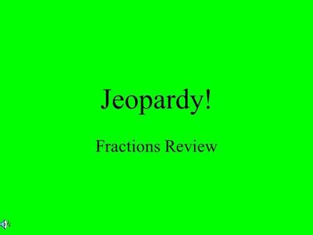 Jeopardy! Fractions Review. $2 $5 $10 $20 $1 $2 $5 $10 $20 $1 $2 $5 $10 $20 $1 $2 $5 $10 $20 $1 $2 $5 $10 $20 $1 Naming Fractions Estimation & Number.