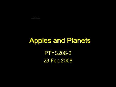 Apples and Planets PTYS206-2 28 Feb 2008. List of Symbols F, force a, acceleration (not semi-major axis in this lecture) v, velocity M, mass of Sun m,