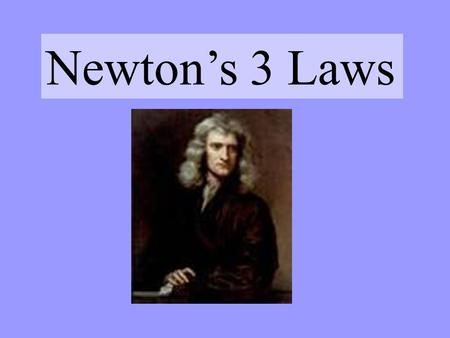 Newton's 3 Laws. To explain all nature is too difficult a task for any one man or even for any one age. `Tis much better to do a little with certainty,