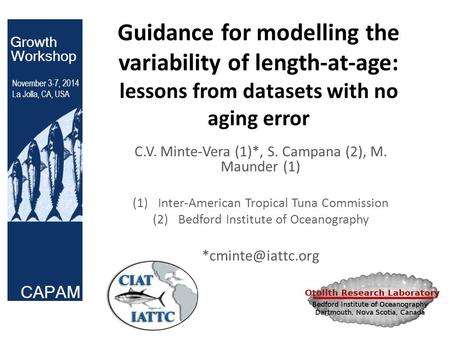 Guidance for modelling the variability of length-at-age: lessons from datasets with no aging error C.V. Minte-Vera (1)*, S. Campana (2), M. Maunder (1)
