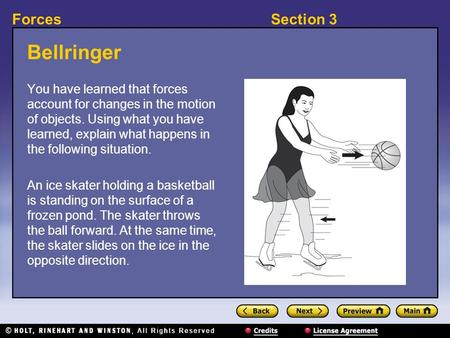 Section 3Forces Bellringer You have learned that forces account for changes in the motion of objects. Using what you have learned, explain what happens.