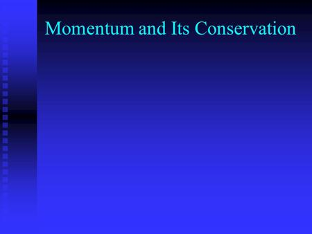 Momentum and Its Conservation. Momentum Linear momentum of a body is defined as the product of the mass of the body in motion times its velocity. Linear.
