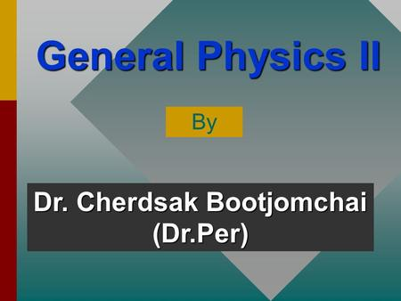 General Physics II By Dr. Cherdsak Bootjomchai (Dr.Per)