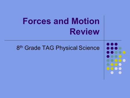 Forces and Motion Review 8 th Grade TAG Physical Science.