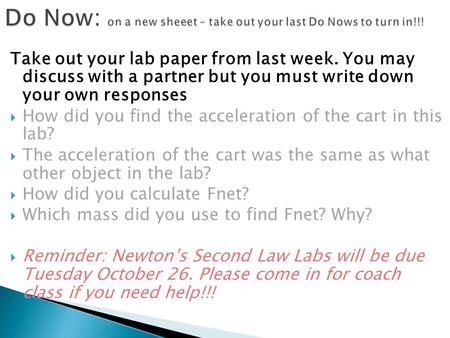 Take out your lab paper from last week. You may discuss with a partner but you must write down your own responses  How did you find the acceleration of.