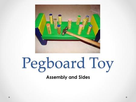 "Pegboard Toy Assembly and Sides. Assembly Please open up a ""Standard.iam"" file and place these objects in your window."